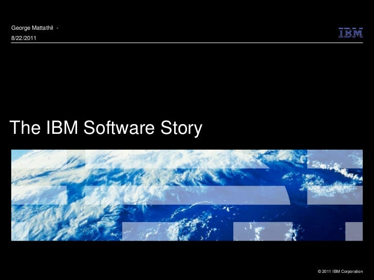 George Mattathil -8/22/2011The IBM Software Story                         © 2011 IBM Corporation