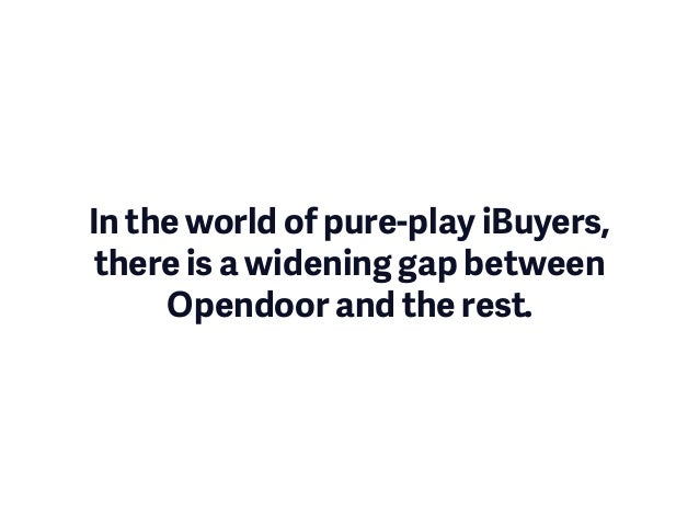 In the world of pure-play iBuyers, there is a widening gap between Opendoor and the rest.