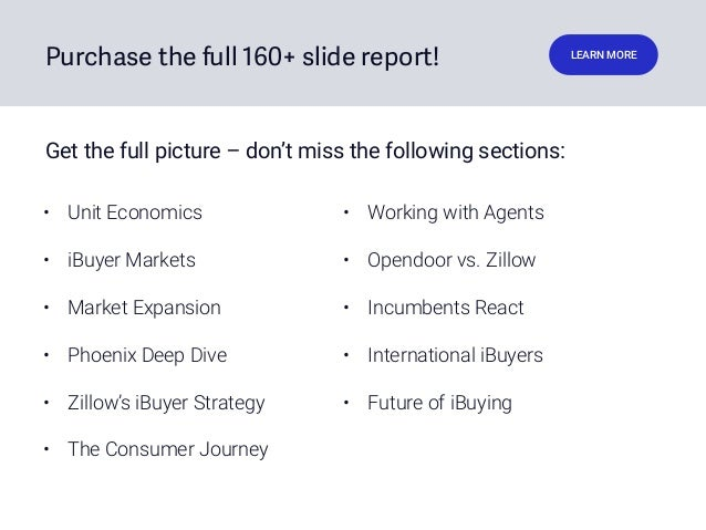 Purchase the full 160+ slide report! LEARN MORE • Unit Economics • iBuyer Markets • Market Expansion • Phoenix Deep Dive •...