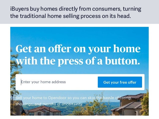 iBuyers buy homes directly from consumers, turning the traditional home selling process on its head.