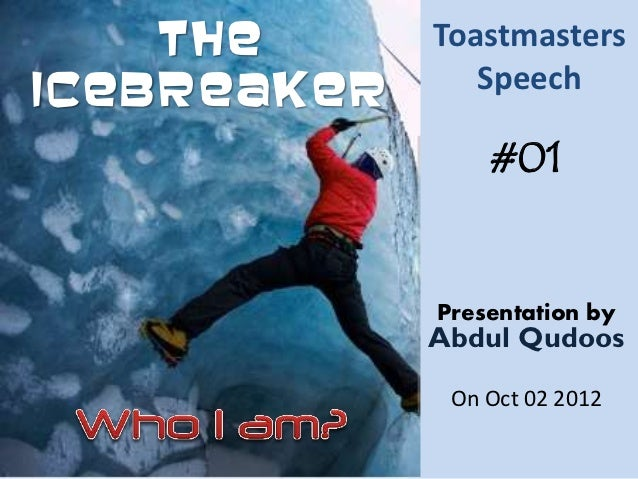 The      ToastmastersIcebreaker      Speech                 #01             Presentation by             Abdul Qudoos      ...