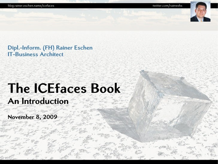 blog.rainer.eschen.name/icefaces   twitter.com/rainwebs     Dipl.-Inform. (FH) Rainer Eschen IT-Business Architect     The...
