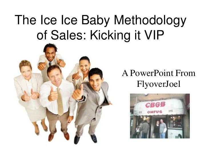 The Ice Ice Baby Methodology   of Sales: Kicking it VIP                 A PowerPoint From                    FlyoverJoel