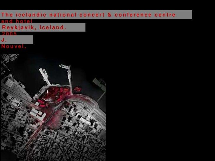 The icelandic national concert & conference centreand hotelReykjavik, Iceland.2005J.Nouvel.