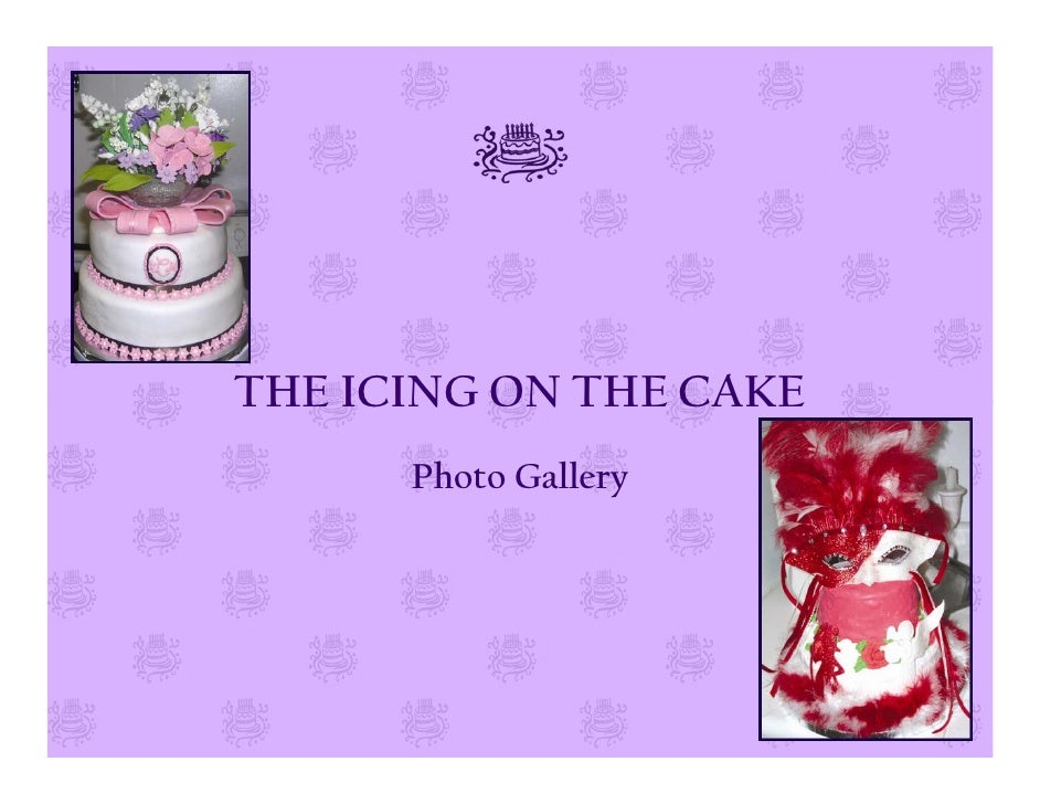 THE ICING ON THE CAKE       Photo Gallery