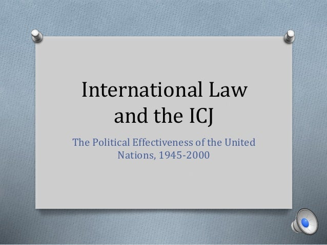 International Law and the ICJ The Political Effectiveness of the United Nations, 1945-2000