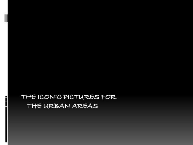 THE ICONIC PICTURES FOR THE URBAN AREAS