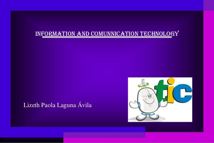 INFORMATION AND COMUNNICATION TECHNOLOGYLizeth Paola Laguna Ávila