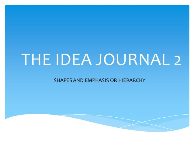 THE IDEA JOURNAL 2 SHAPES AND EMPHASIS OR HIERARCHY