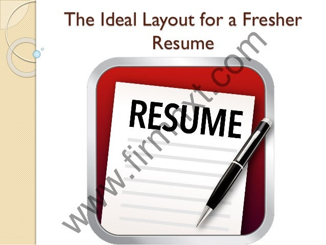 The Ideal Layout for a Fresher Resume w w w .firm nxt.com