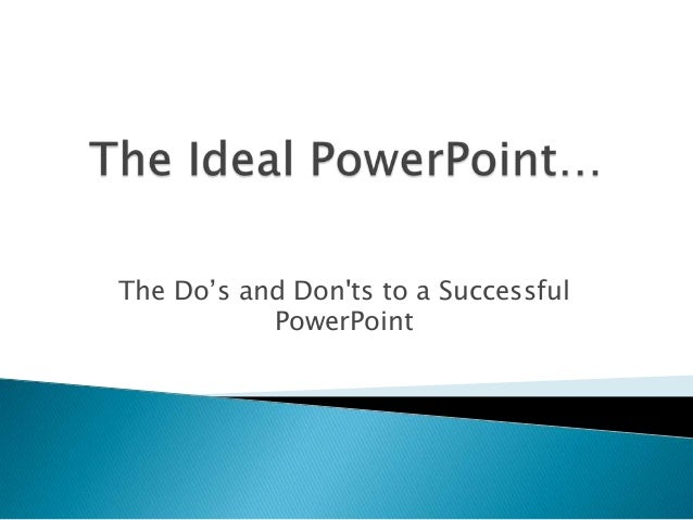 The Do's and Donts to a SuccessfulPowerPoint