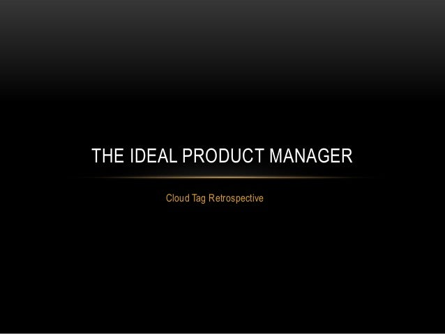 THE IDEAL PRODUCT MANAGER Cloud Tag Retrospective