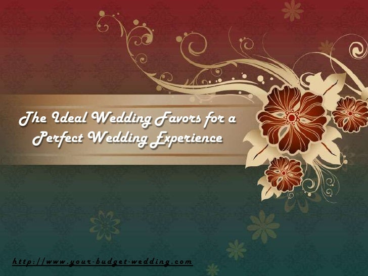 The Ideal Wedding Favors for a Perfect Wedding Experience <br />http://www.your-budget-wedding.com<br />