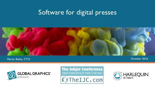 Copyright © Global Graphics Software Limited 2016 Software for digital presses Martin Bailey, CTO October 2016