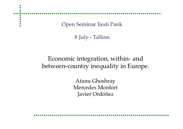 Economic integration, within- and between-country inequality in Europe. Atanu Ghoshray Mercedes Monfort Javier Ord��ez Ope...