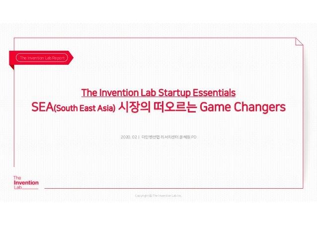 Copyright @ The Invention Lab Inc. 2020. 02| 더인벤션랩 리서치센터 윤혜원 PD The Invention Lab Report The Invention Lab Startup Essenti...
