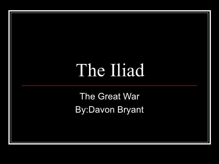 The Iliad The Great War By:Davon Bryant