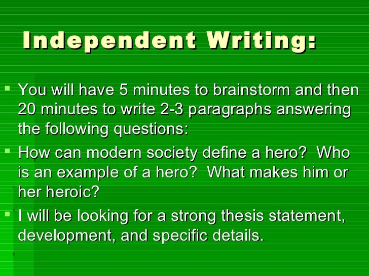 Independent Writing:  <ul><li>You will have 5 minutes to brainstorm and then 20 minutes to write 2-3 paragraphs answering ...