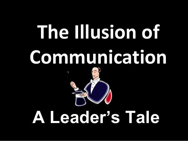 The Illusion of Communication A Leader's Tale