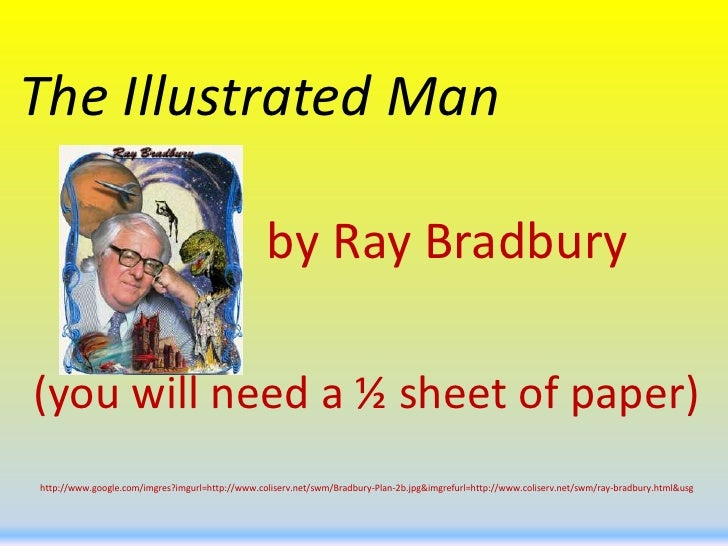 The Illustrated Man<br />             by Ray Bradbury<br />(you will need a ½ sheet of paper)<br />http://www.google.com/i...