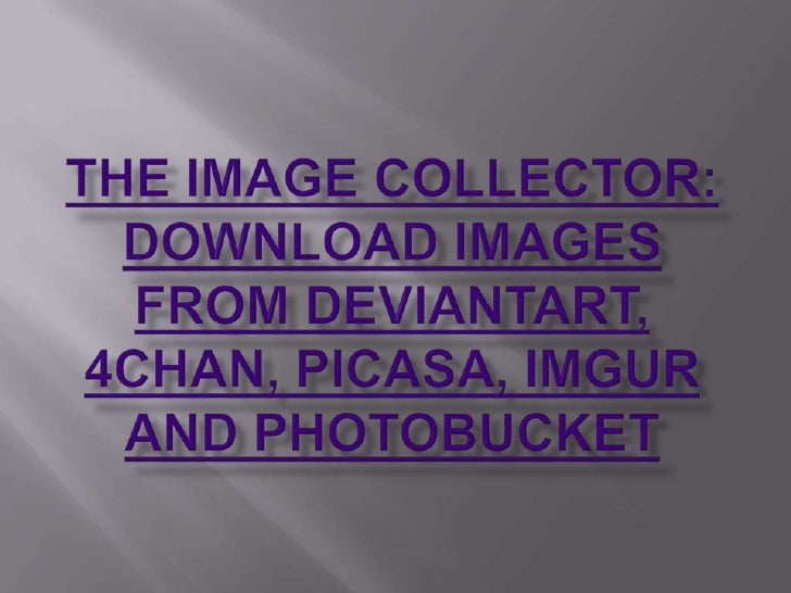 The Image Collector: Download Images from deviantART, 4Chan, Picasa, Imgur and PhotoBucket<br />