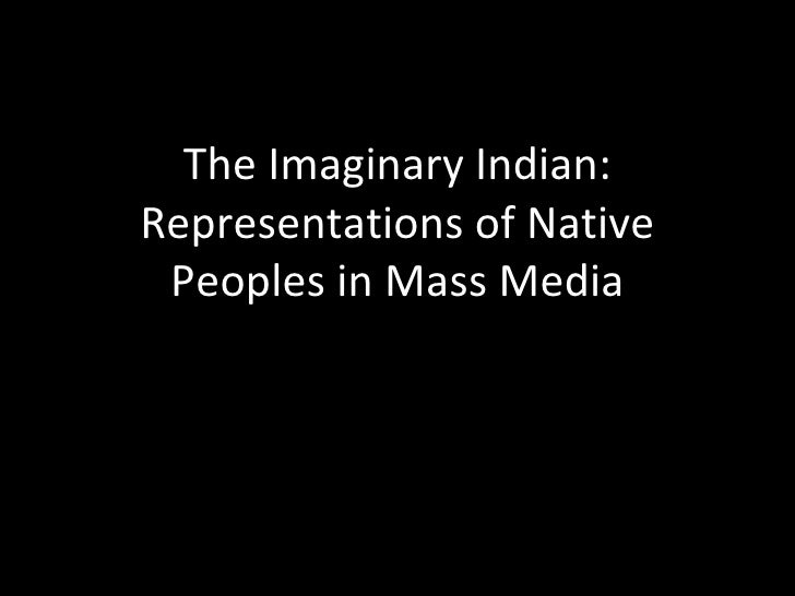 The Imaginary Indian: Representations of Native Peoples in Mass Media