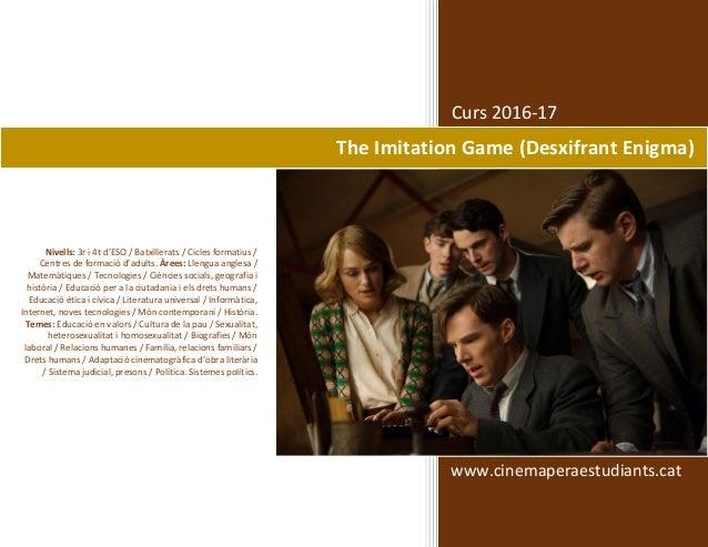 Curs 2016-17 www.cinemaperaestudiants.cat The Imitation Game (Desxifrant Enigma) Nivells: 3r i 4t d'ESO / Batxillerats / C...