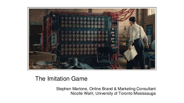 The Imitation Game Stephen Martone, Online Brand & Marketing Consultant Nicolle Wahl, University of Toronto Mississauga