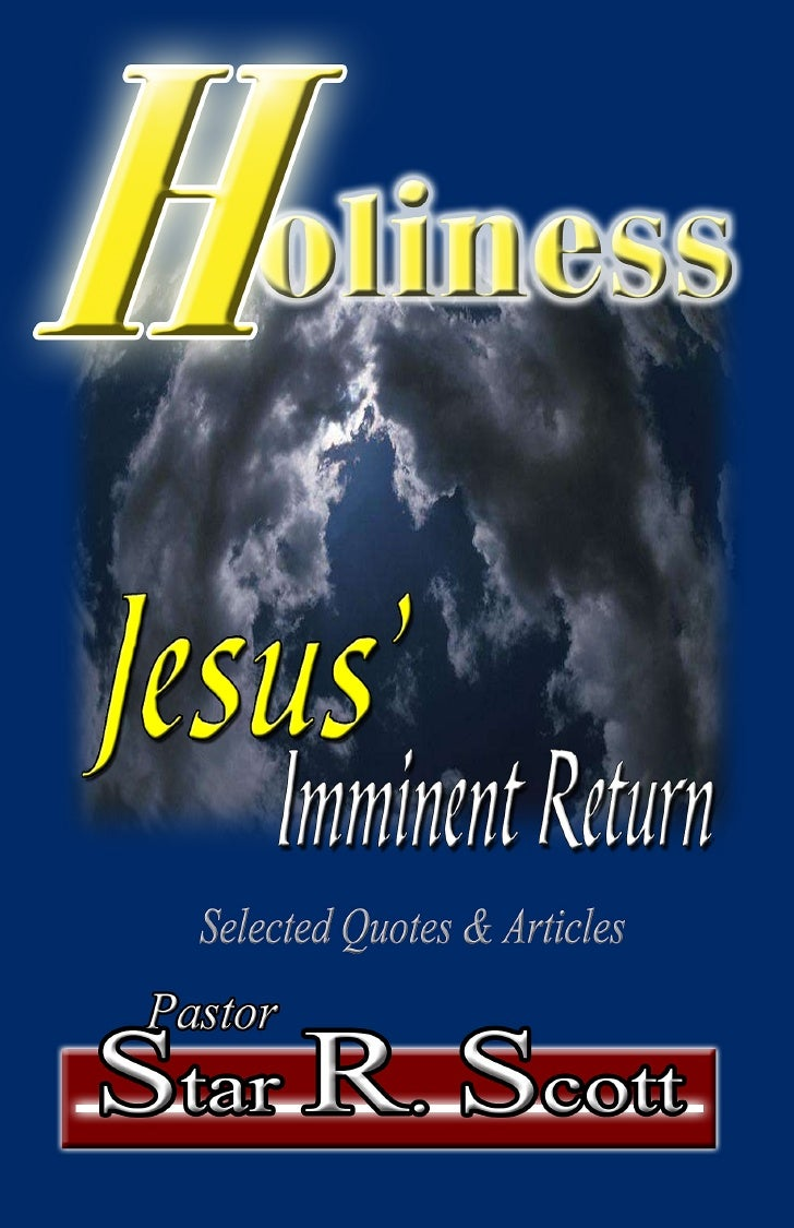 Holiness Jesus' Imminent Return                  By     Pastor Star R. Scott       Calvary Temple Ministries      50214 Tr...