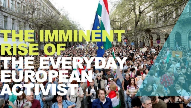THE IMMINENT RISE OF THE EVERYDAY EUROPEAN ACTIVIST