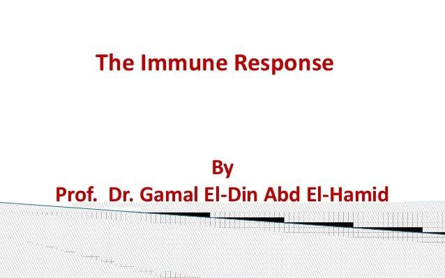 The Immune Response By Prof. Dr. Gamal El-Din Abd El-Hamid