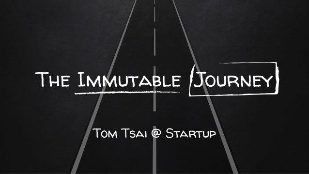 The Immutable Journey Tom Tsai @ Startup