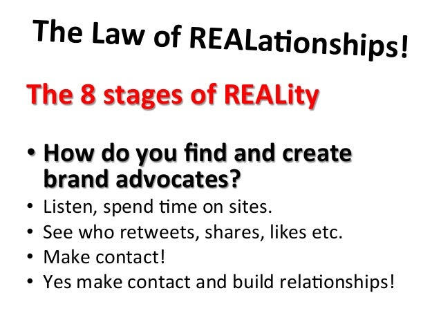 The  Law  of  REALa9onships!       The  8  stages  of  REALity        •How  do  you  find...