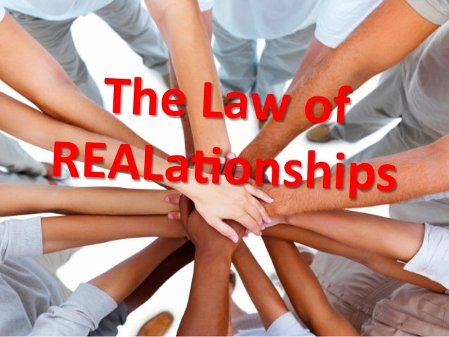 The  Law  of   REALa9onships