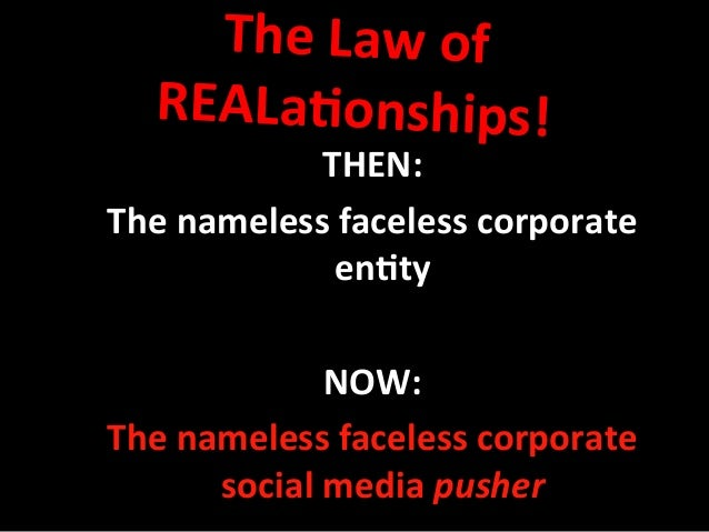 The  Law  of   REALa9onships!       THEN:   The  nameless  faceless  corporate   en9ty      NOW:...