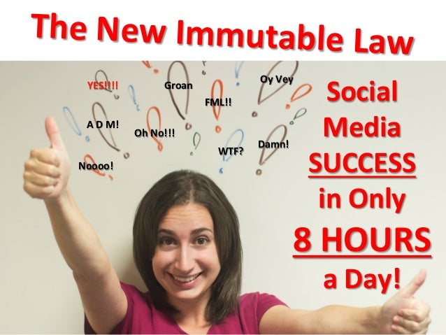 The  New  Immutable  Law   Social   Media   SUCCESS     in  Only     8  HOURS     a  Day!  ...