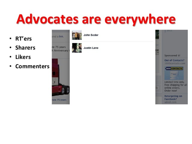 Advocates  are  everywhere   • RT'ers   • Sharers   • Likers   • Commenters
