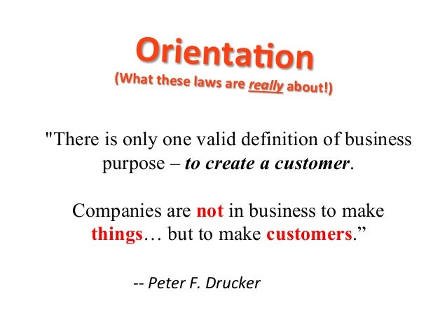 """""""There is only one valid definition of business purpose – to create a customer. Companies are not in business to make thin..."""