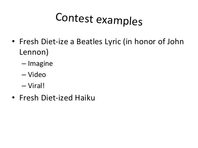 Contest  examples   • Fresh  Diet-‐ize  a  Beatles  Lyric  (in  honor  of  John   Lennon)   –Im...