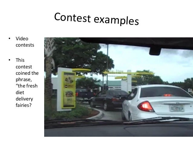 """Contest  examples   • Video   contests   • This   contest   coined  the   phrase,   """"the  fresh   ..."""