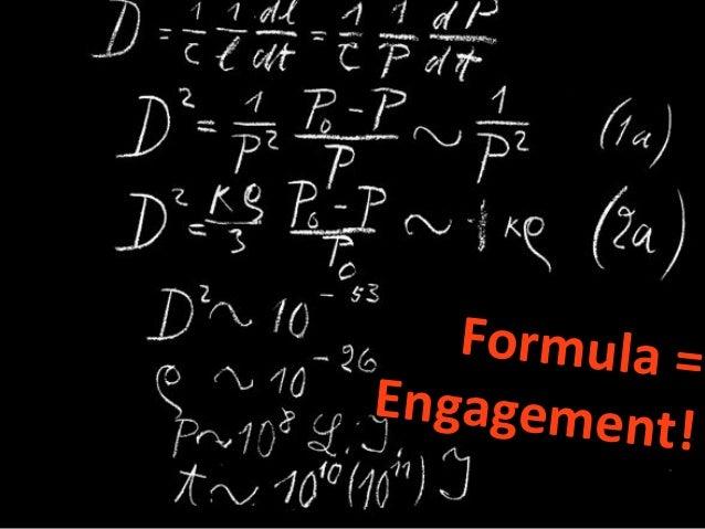 Formula  =   Engagement!