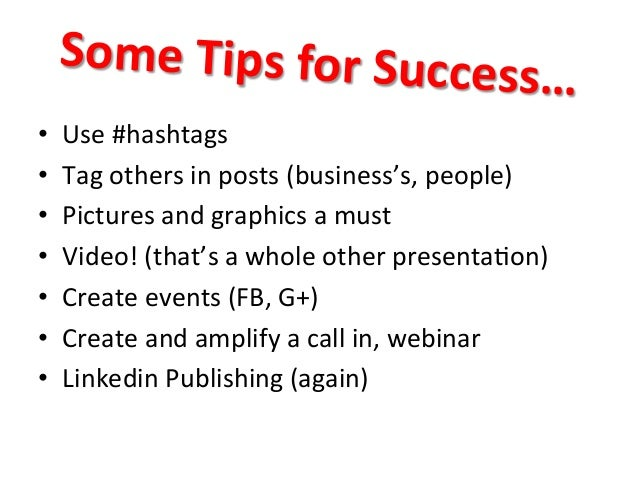 Some  Tips  for  Success…   • Use  #hashtags   • Tag  others  in  posts  (business's,  people)  ...