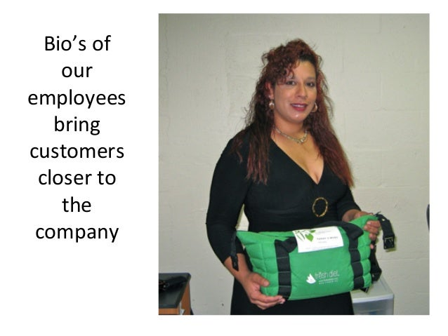 Bio's  of   our   employees   bring   customers   closer  to   the   company