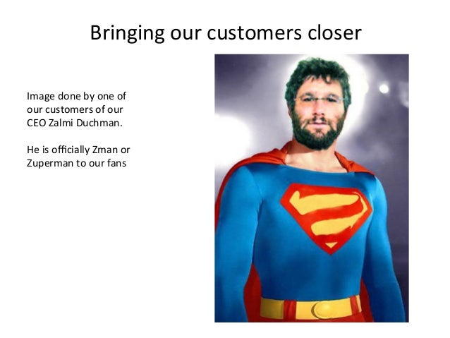 Bringing  our  customers  closer   Image  done  by  one  of   our  customers  of  our   CEO  Z...