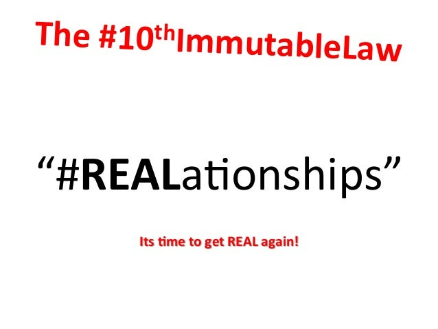 """The  #10thImmutableLaw      """"#REALa=onships""""         Its  9me  to  get  REAL  again!"""
