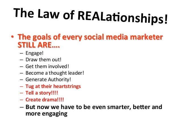 The  Law  of  REALa9onships!       • The  goals  of  every  social  media  marketer   STILL  ...