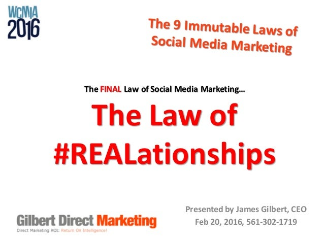 Presented	by	James	Gilbert,	CEO Feb	20,	2016,	561-302-1719 The	FINAL Law	of	Social	Media	Marketing… The	Law	of	 #REALation...