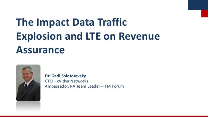 The Impact Data TrafficExplosion and LTE on RevenueAssurance     Dr. Gadi Solotorevsky     CTO – cVidya Networks     Ambas...