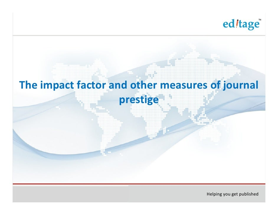 The impact factor and other measures of journal                    prestige                                    Helping you...