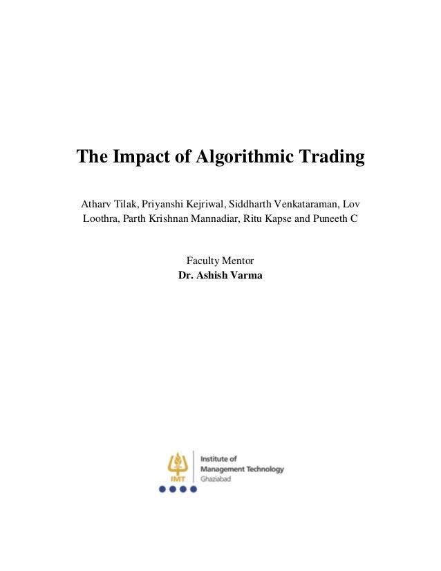 The Impact of Algorithmic TradingAtharv Tilak, Priyanshi Kejriwal, Siddharth Venkataraman, LovLoothra, Parth Krishnan Mann...